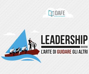 LEADERSHIP: l'Arte di guidare gli altri